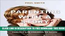 [Download] Parenting with a Story: Real-Life Lessons in Character for Parents and Children to
