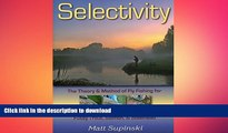 GET PDF  Selectivity: The Theory   Method of Fly Fishing for Fussy Trout, Salmon,   Steelhead