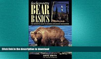 FAVORITE BOOK  Backcountry Bear Basics: The Definitive Guide to Avoiding Unpleasant Encounters