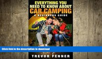 EBOOK ONLINE  Everything You Need To Know About Car Camping (Car Camping 101, Tent Camping,