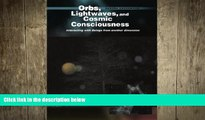 behold  Orbs, Lightwaves, and Cosmic Consciousness: Interacting with Beings from Another Dimension