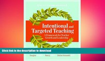 DOWNLOAD Intentional and Targeted Teaching: A Framework for Teacher Growth and Leadership READ PDF