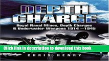 [Read PDF] Depth Charge: Royal Naval Mines, Depth Charges and Underwater Weapons 1914-1945 Ebook
