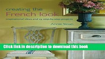 [PDF] Creating the French Look: Inspirational Ideas and 25 Step-By-Step Projects [Online Books]