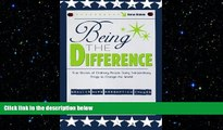 READ book  Being the Difference: True Stories of Ordinary People Doing Extraordinary Things to