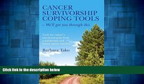 Must Have  Cancer Survivorship Coping Tools - We ll Get you Through This: Tools for Cancer s