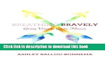 [Download] Breathing Bravely: Giving Voice to Cystic Fibrosis Kindle Online