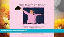 READ FREE FULL  The Survivor Spirit: The Beauty, Passion   Power of Breast Cancer Survivors