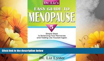 Must Have  Dr. Liz s Easy Guide To Menopause: 5 Simple Steps to Balancing Your Hormones and