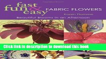 [Download] Fast, Fun   Easy Fabric Flowers: Beautiful Blooms in an Afternoon Paperback Collection