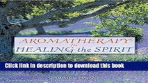 [Download] Aromatherapy for Healing the Spirit: Restoring Emotional and Mental Balance with