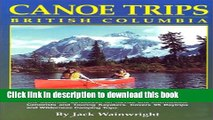 [Download] Canoe Trips British Columbia: Essential Guidebook for Novice and Intermediate Canoeists