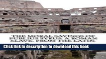 [Popular Books] The Moral Sayings Of Publius Syrus: A Roman Slave. From the latin. Free Online