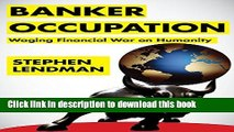 [Popular] Banker Occupation: Waging Financial War on Humanity Hardcover Collection