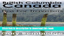 [Download] British Columbia Canada. Tips For Travellers: Victoria, Vancouver and Bear Viewing Tips