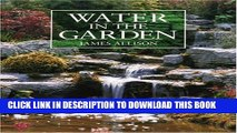 [PDF] Water in the Garden: A Complete Guide to the Design and Installation of Ponds, Fountains,