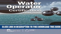 New Book Water Operator Certification Study Guide: A Guide to Preparing for Water Treatment and