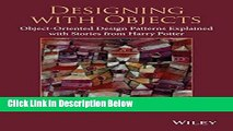 Download Designing with Objects: Object-Oriented Design Patterns Explained with Stories from Harry
