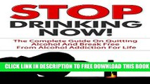 Collection Book Stop Drinking: Stop Drinking NOW! - The Complete Guide On Quitting Alcohol And