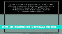 [PDF] The Good Nanny Guide: Complete Handbook on Nannies, Au Pairs, Mother s Helps and