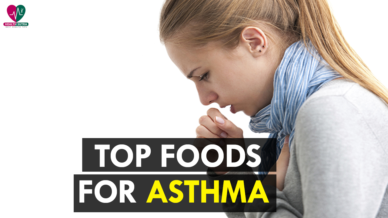 Top Foods For Asthma – Health Sutra