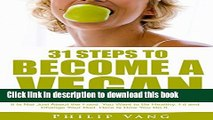 [PDF] Vegan Eating: 31 Steps to Become a Vegan: It is not Just About the Food - You Want to Be