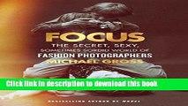 [PDF] Focus: The Secret, Sexy, Sometimes Sordid World of Fashion Photographers Popular Online