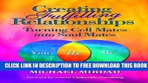 Download] Creating Fulfilling Relationships: Turning Cell Mates Into Soul Mates Paperback Free