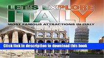 [Popular Books] Let s Explore Italy (Most Famous Attractions in Italy): Italy Travel Guide