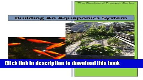 [PDF] Building An Aquaponics System (The Backyard Prepper Series) (Volume 1) Full Online