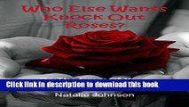 [PDF] Rose Growing: Who Else Wants Knockout Roses?  Be the Envy of Your Neighbor! (Growing Roses,