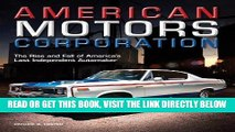 Read Now American Motors Corporation: The Rise and Fall of America s Last Independent Automaker