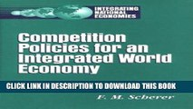 [Free Read] Competition Policies for an Integrated World Economy (Integrating National Economies: