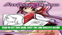 Read Now Drawing Anime Faces: How To Draw Anime For Beginners: Drawing Anime And Manga Step By