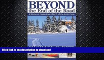 READ BOOK  Beyond the End of the Road: A Winter of Contentment North of the Arctic Circle  BOOK