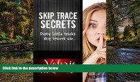 Must Have  Skip Trace Secrets: Dirty little tricks skip tracers use...: Learn Skip Tracing