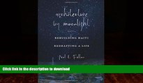 READ BOOK  Architecture by Moonlight: Rebuilding Haiti, Redrafting a Life  BOOK ONLINE