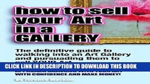 Ebook How to sell your art in a gallery: The definitive guide to walking in to an art gallery and
