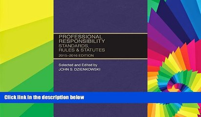 Must Have  Professional Responsibility, Standards, Rules and Statutes, 2015-2016 (Selected