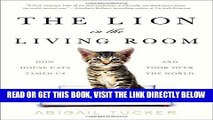 [READ] EBOOK The Lion in the Living Room: How House Cats Tamed Us and Took Over the World BEST
