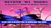 [PDF] Beyond My Boobs: A Survivor s Story of Breast Cancer by Angie Christine (2013-12-25) Full