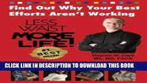 [READ] EBOOK Less Waist More Life! Find Out Why Your Best Efforts Aren t Working: Answers to the
