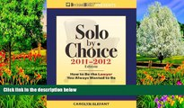 READ NOW  Solo by Choice 2011-2012: How to Be the Lawyer You Always Wanted to Be (Career Resources