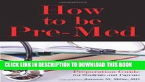 Ebook How to Be Pre-Med: A Harvard MD s Medical School Preparation Guide for Students and Parents