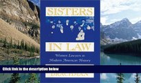 Big Deals  Sisters In Law: Women Lawyers in Modern American History  Full Ebooks Most Wanted