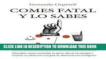 [PDF] Comes fatal y lo sabes: Descubre cómo controlar tu peso, elevar tu energía y mejorar tu