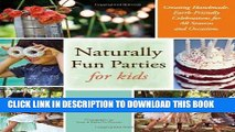 [PDF] Naturally Fun Parties for Kids; Creating Handmade, Earth-Friendly Celebrations for All