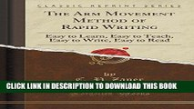 Ebook The Arm Movement Method of Rapid Writing  Easy to Learn, Easy to Teach, Easy to Write, Easy