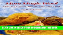 [PDF] More Magic Wool: Creating Figures   Pictures with Dyed Wool (Creating Figures and Pictures