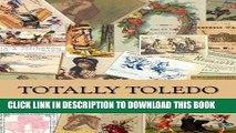 Ebook Totally Toledo: Nineteenth Century Businesses in Toledo Through Advertising Trade Cards